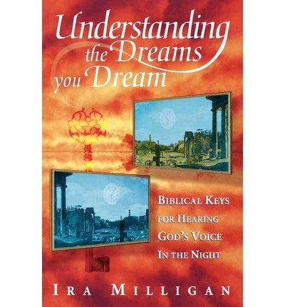 [(Understanding the Dreams You Dream)] [Author: Ira Milligan] published on (February, 1997)