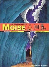 Sur les traces de Moïse par Pierre Chavot