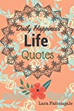 Life Quotes Daily Happiness: Books 365 Quotes Success and Happiness Your Life (Volume)