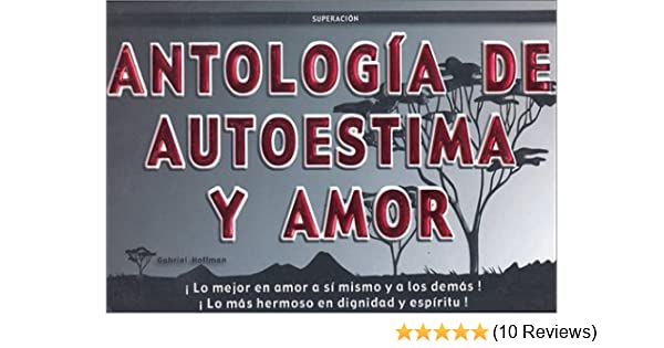 Antología de Autoestima y Amor (The Best of Self Esteem and ...