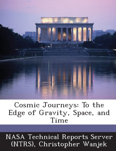 (Cosmic Journeys: To the Edge of Gravity, Space, and Time)