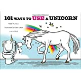 101 Ways to Use a Unicorn by Robb Pearlman (2015-03-03)