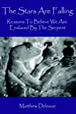 The Stars Are Falling: Reasons to Believe We Are Enslaved by the Serpent