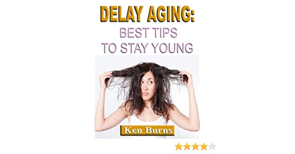 Delay Aging: Best Tips to Stay Young
