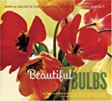 img - for Beautiful Bulbs: Simple Secrets for Glorious Gardens -- Indoors and Out book / textbook / text book