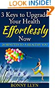3 Keys To Upgrade Your Health Effortlessly Now!