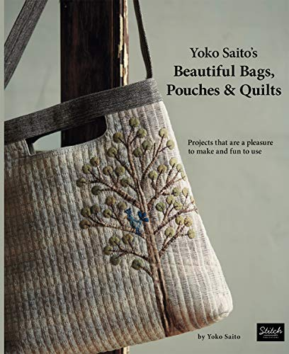 - Yoko Saito's Beautiful Bags, Pouches, and Quilts: Projects That are a Pleasure to Make and Fun to Use
