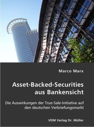 Asset-Backed-Securities aus Bankensicht: Die Auswirkungen der True-Sale-Initiative auf den deutschen Verbriefungsmarkt
