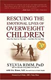 Rescuing the Emotional Lives of Overweight Children, Sylvia Rimm and Eric Rimm, 1594862397