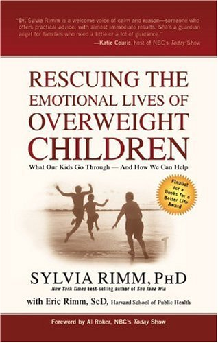 Rescuing the Emotional Lives of Overweight Children: What Our Kids Go Through - And How We Can Help