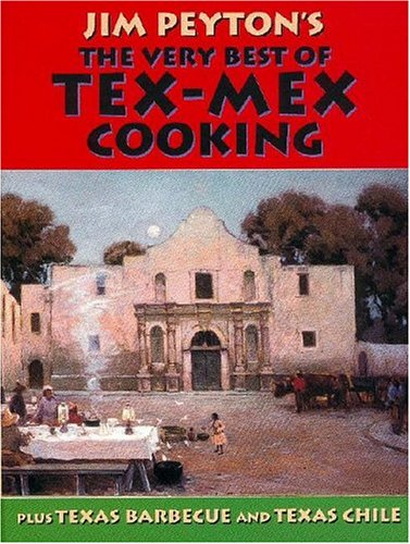 Jim Peyton's The Very Best Of Tex-Mex Cooking: Plus Texas Barbecue And Texas Chile by James W. Peyton