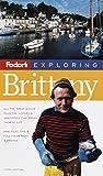 Exploring Brittany, 1st Edition (Fodor's Exploring)