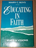 Educating in Faith : Maps and Visions, Boys, Mary C., 1556126689