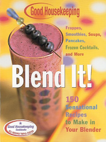Download Good Housekeeping Blend It!: 150 Sensational Recipes to Make in Your Blender-Frappes, Smoothies, Soups, Pancakes, Frozen Cocktails and More pdf