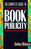 The Complete Guide to Book Publicity, Jodee Blanco, 1581150466