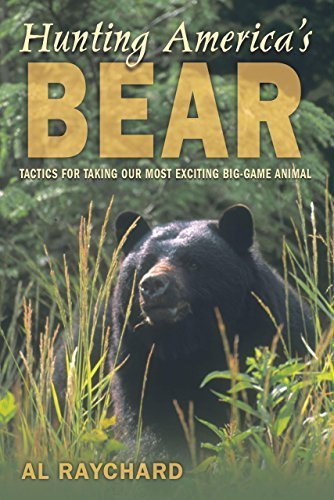 Hunting America's Bear: Tactics for Taking Our Most Exciting Big-Game Animal 1st edition by Raychard, Al (2004) Hardcover