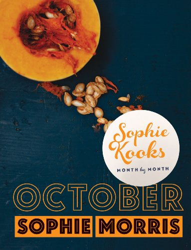 Sophie Kooks Month by Month: October: Quick and Easy Feelgood Seasonal Food for October from Kooky Dough's Sophie Morris