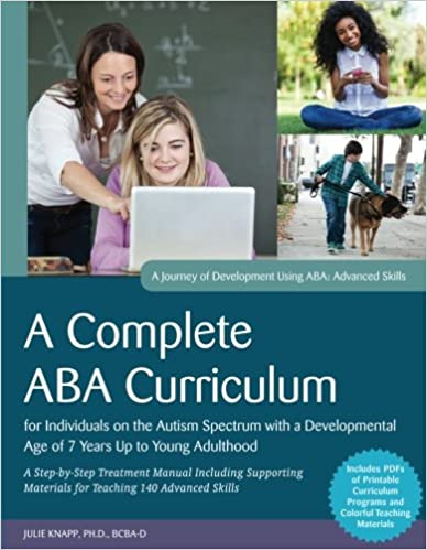 A Complete ABA Curriculum for Individuals on the Autism Spectrum with a Developmental Age of 7 Years Up to Young Adulthood A Journey of Development Using ABA