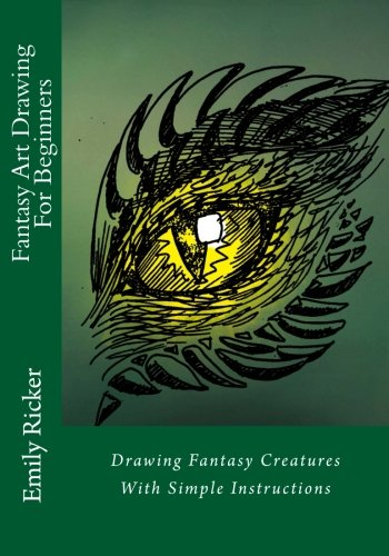 Fantasy Art Drawing For Beginners: Drawing Fantasy Creatures  With Simple Instructions (Fantasy Drawing) (Volume 1)