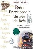Petite Encyclopédie du Feu de Bois : Ou L'Art de cuisiner comme autrefois