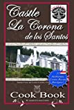 Castle La Corona de los Santos Cookbook: Authentic Costa Rican Recipes of the Mountains and More!