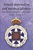 Female Imperialism and National Identity: Imperial Order Daughters of the Empire (Studies in Imperialism)
