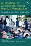 A Handbook of Children and Young People's Participation : Perspectives from Theory and Practice, Percy-Smith, Barry, 0415468523