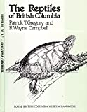 The Reptiles of British Columbia, Gregory, Patrick T. and Campbell, R. Wayne, 0771894570