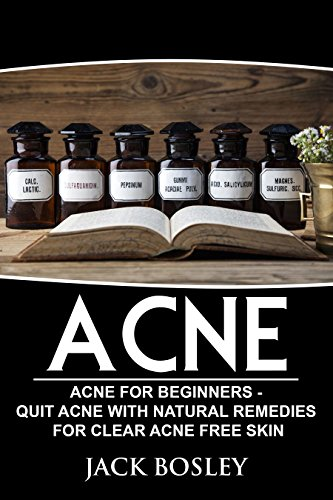 Acne: Acne for Beginners - Quit Acne with Natural Remedies for Clear Acne Free Skin (Acne, Acne Cure, Quit Acne, Clear Skin, Acne Free, Natural Remedies, Acne For Beginners)