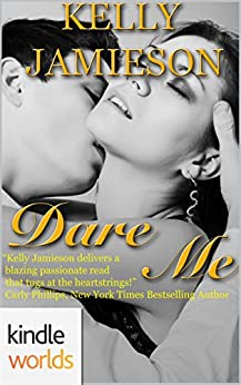 Dare To Love Series: Dare Me (Kindle Worlds Novella) by [Jamieson, Kelly]