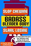 Badass Blender Body: Stop Chewing Start Losing: (Weight Loss Smoothie Recipes) (Coconut Oil, Detox, Green Smoothie Recipes)