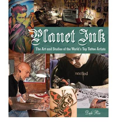 Planet Ink: The Art and Studios of the Worlds Top Tattoo Artists ...