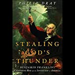 Stealing God's Thunder: Benjamin Franklin's Lightning Rod and the Invention of America | Philip Dray