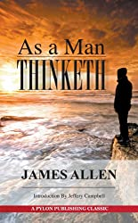 As a Man Thinketh: A Guide to Unlocking the Power of Your Mind (English Edition)