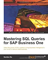 Mastering SQL Queries for SAP Business One Front Cover