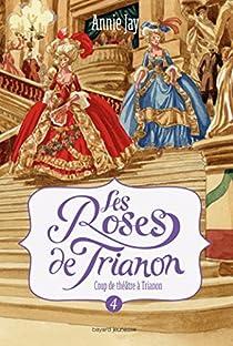 Les Roses de Trianon, Tome 4 : Coup de théâtre à Trianon par Jay
