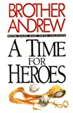 A Time for Heroes, Brother Andrew, 0892833955
