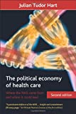 The Political Economy of Health Care : Where the NHS Came from and Where It Could Lead, Hart, Julian Tudor, 1847427820