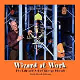 img - for Wizard at Work: The Life and Art of George Rhoads by Emily Rhoads Johnson (2011-02-07) book / textbook / text book