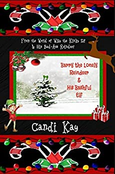 Barry the Lonely Reindeer & His Bashful Elf (Willy the Kinky Elf & His Bad-Ass Reindeer Book 4) by [Kay, Candi]