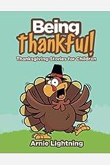 Being Thankful: Thanksgiving Stories for Children (Thanksgiving Books for Kids) (Volume 1) Paperback