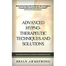 Advanced Hypno-Therapeutic Techniques And Solutions