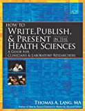 How to Write, Publish, and Present in the Health Sciences: A Guide for Physicians and Laboratory Researchers