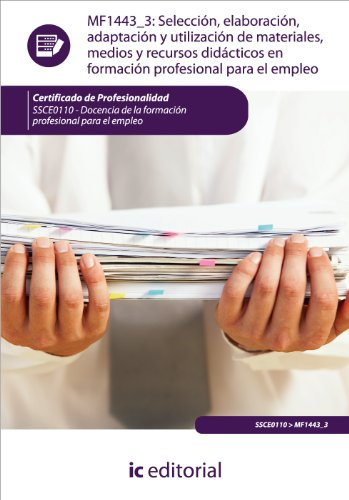Seleccin, elaboracin, adaptacin y utilizacin de materiales, medios y recursos didcticos en formacin profesional para el empleo