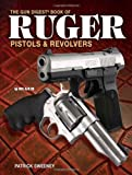 The Gun Digest Book of Ruger Pistols & Revolvers