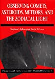 Observing Comets, Asteroids, Meteors, and the Zodiacal Light (Practical Astronomy Handbooks)