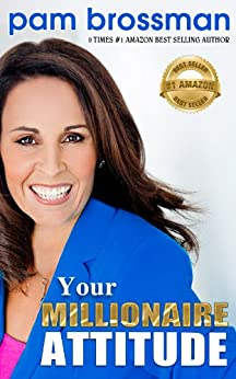 Your Millionaire Attitude - Adversity to Success [True Story] by [Brossman, Pam]
