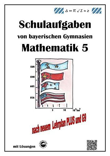 Mathematik 5 Schulaufgaben von bayerischen Gymnasien mit Lösungen nach LPlus/G9
