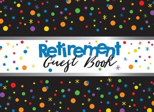 Retirement Guest Book: with Spaces for Guests, Advice, Wishes, Bucket List Ideas, and Room for Memories and Gifts, Retirement Party Supplies