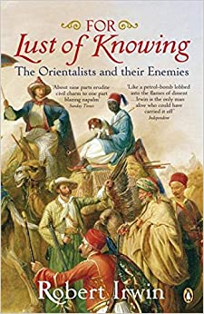 Book For Lust Of Knowing: The Orientalists And Their Enemies